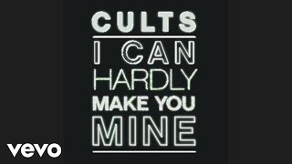 Cults - I Can Hardly Make You Mine (Audio)