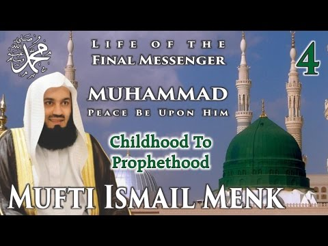 Life Of The Final Messenger - Muhammad pbuh (Seerah) - 04 Childhood To Prophethood - Mufti Menk