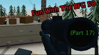 Roblox Phantom Forces - Fun With the BFG 50 (Part 17)