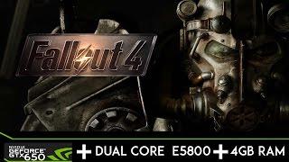 Fallout 4   GTX 650   Pentium R Dual Core  E5800   4gb RAM