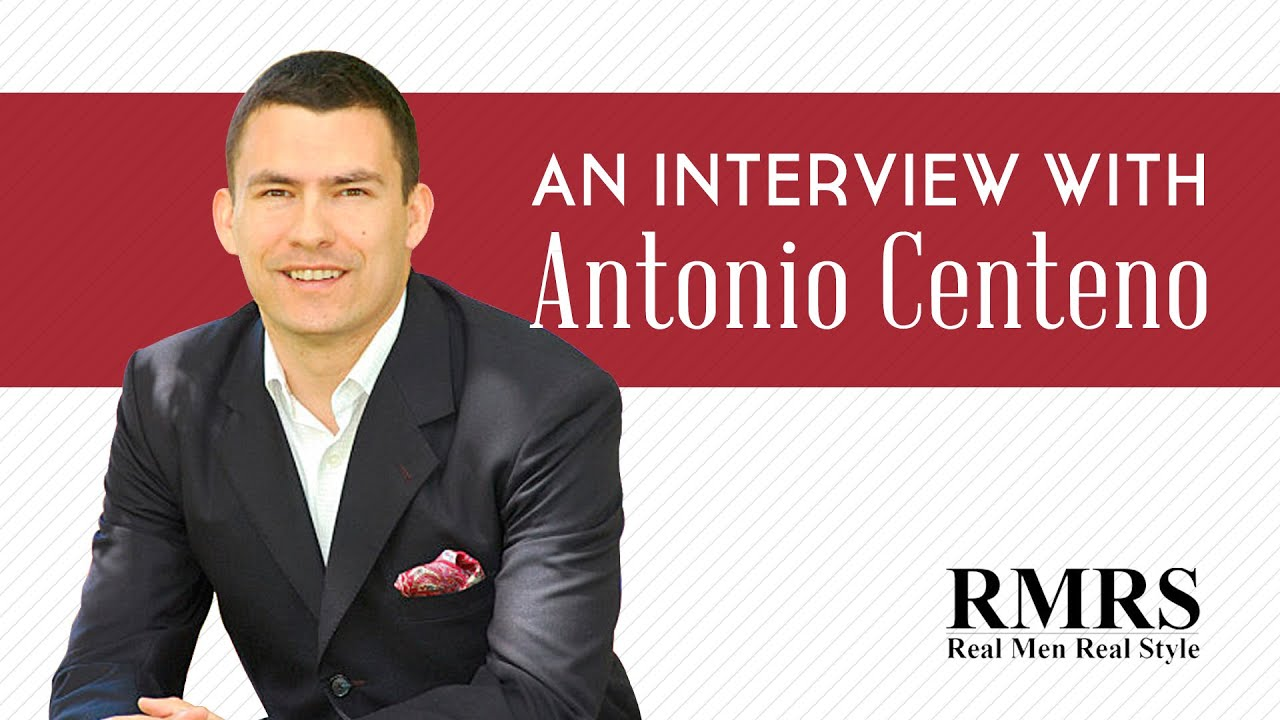 real men real style interview with antonio centeno his