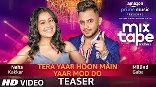Song Teaser: Tera Yaar Hoon Main/Yaar Mod Do | Neha Kakkar & Millind Gaba