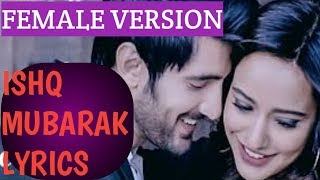 Ishq mubarak || song lyrics || female version || tum bin 2