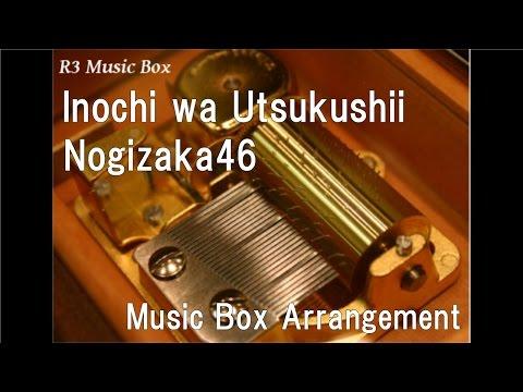 Inochi wa Utsukushii/Nogizaka46 [Music Box]