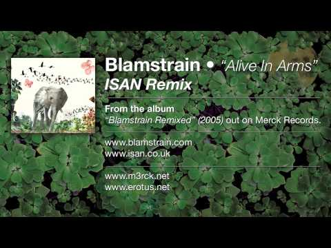 Blamstrain - Alive In Arms (ISAN Remix)