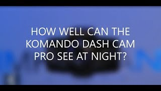How well can the Komando Dash Cam Pro see at night?