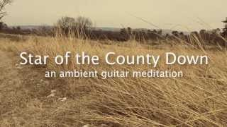 Star of the County Down  - an Ambient Guitar Meditation (featuring Strymon Timeline)
