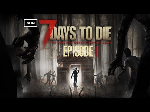 7 Days to Die: Episode 1 Full HD 1080p Playthrough Gameplay No Commentary