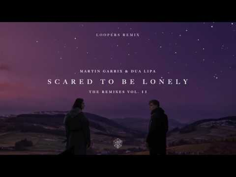 Martin Garrix & Dua Lipa - Scared To Be Lonely (LOOPERS Remix)