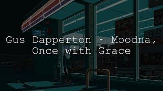 Gus Dapperton - Moodna, Once with Grace lyrics