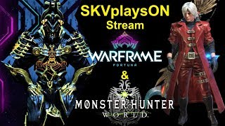 SKVplaysON - WARFRAME & Monster Hunter World (PC), Stream, PC [English] Game Play