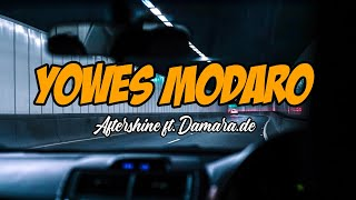Gambar cover YOWES MODARO - AFTERSHINE Ft. DAMARA.DE [UNOFFICIAL VIDEO LIRIK]