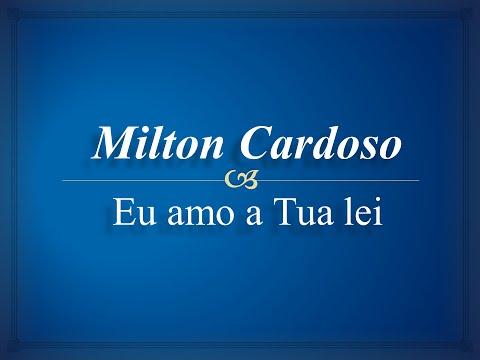 Milton Cardoso - Eu amo a Tua Lei