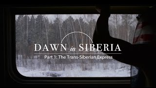 Dawn In Siberia, Part 1: The Trans-Siberian Express