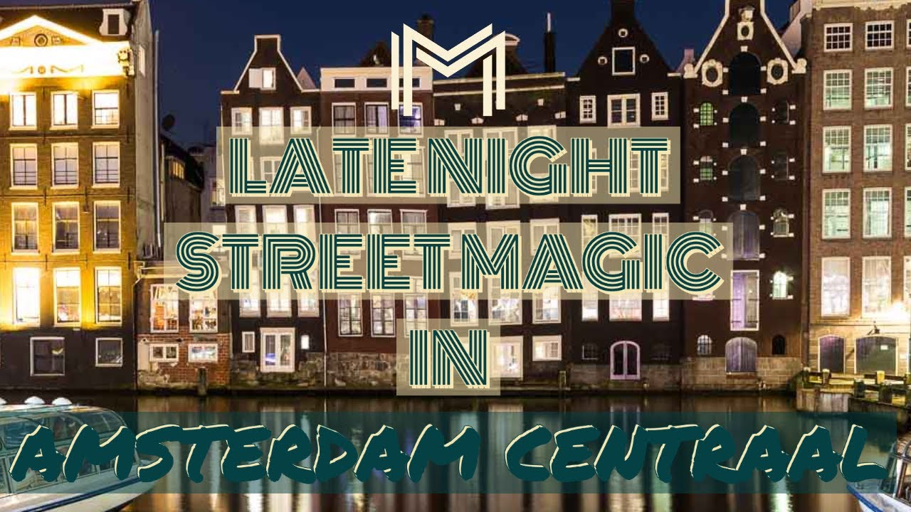 Late Night Street Magic in Amsterdam