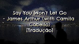 Say You Won't Let Go - James Arthur with Camila Cabello (tradução/legendado/letra)