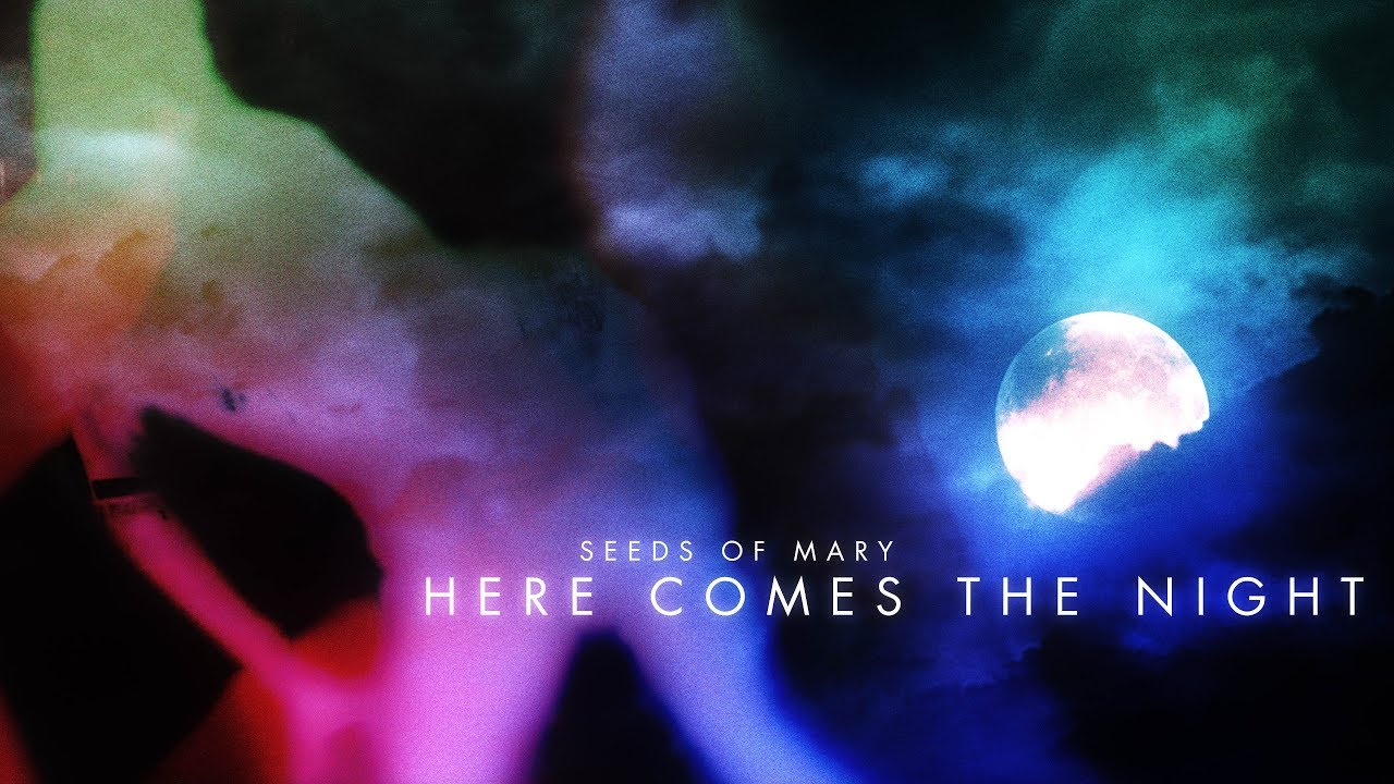 Seeds Of Mary - Here Comes the Night | Official Music Video | 4K 60fps