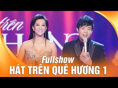 Liveshow Hát Trên Quê Hương 1 ( Full Show ) - Quang Lê | MC : Kỳ Duyên, Trấn Thành, Bình Minh