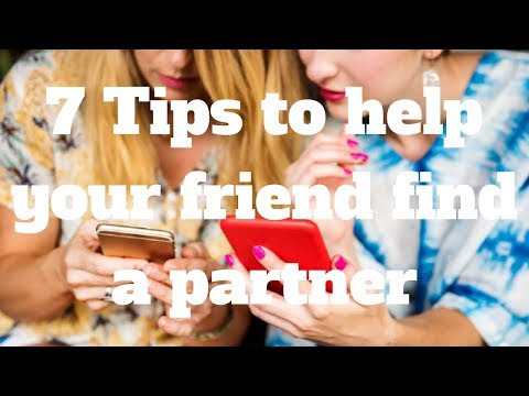 7 Tips to help your friend find a partner