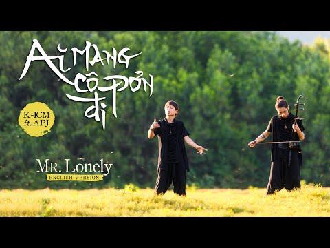 Mr. Lonely - Ai Mang Cô Đơn Đi