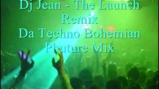 Dj Jean - The Launch Remix (Da Techno Bohemian Phuture Mix)