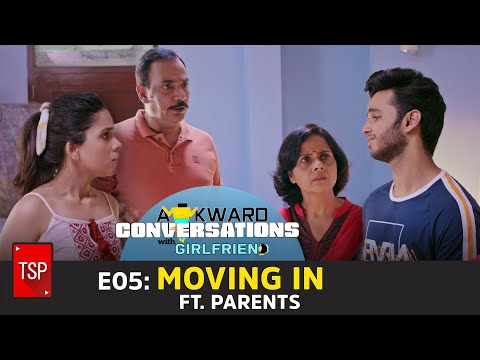 E05: Moving In Ft. Parents | TSP's Awkward Conversations With Girlfriend | TSP Originals