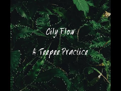 Oily Flow - A Teepee Practice