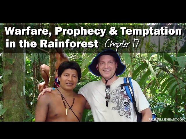 Ch. 17 Warfare, Prophecy & Temptation in the Rainforest - Astonishing Grace