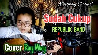 Sudah Cukup - Republik || Cover Riny Sinaga @MboyRiny Channel