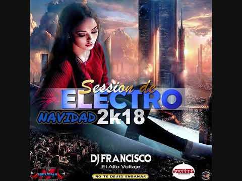 SESSION DE ELECTRO NAVIDAD 2K18 DJ FRANCISCO EL ALTO VOLTAJE