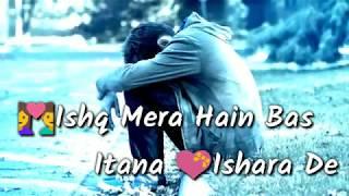 Ishq Mera Hai Bas Itna Ishaara De Zindagi || What's App/Facebook Status