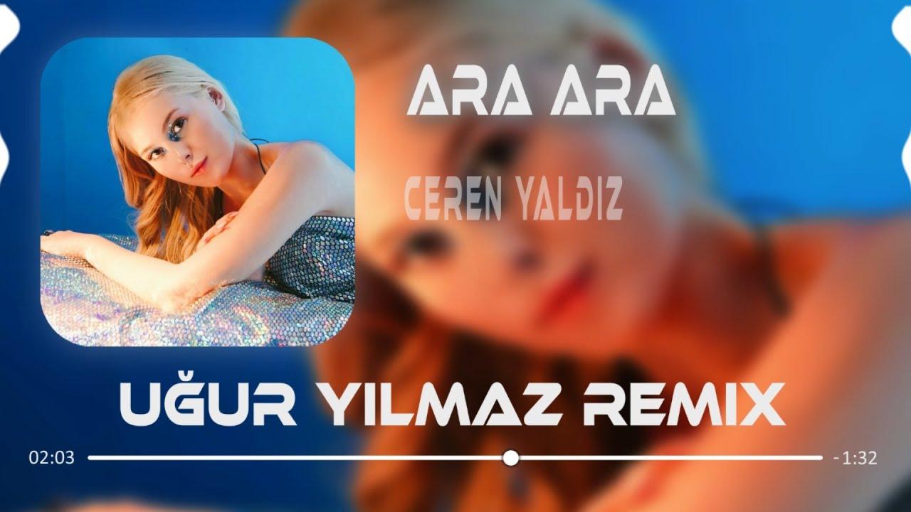 Ceren Yaldız - Ara Ara (Uğur Yılmaz Remix) Lyrics