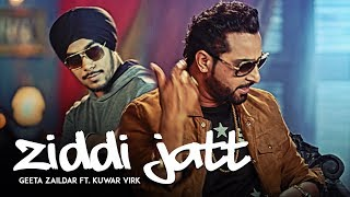 Official Video: ZIDDI JATT Geeta Zaildar, Kuwar Virk | Punjabi Songs 2017