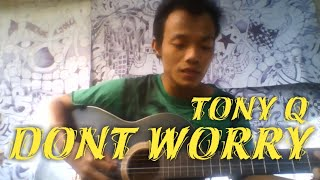 DONT WORRY - TONY Q (COVER) NINO BARKER VERSI GITAR