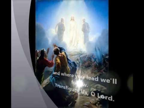 Transfigure us, O Lord. By Bob Hurd