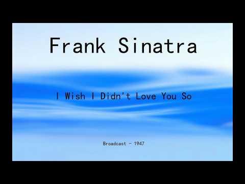 Frank Sinatra - I Wish I Didn't Love You So Mp3
