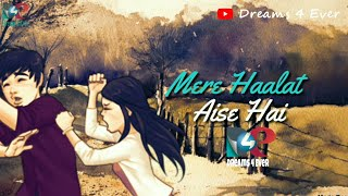 Mere Haalat Aise Hai Ki Main Kuch Kar Nahi Sakta WhatsApp status video By Dreams 4 Ever