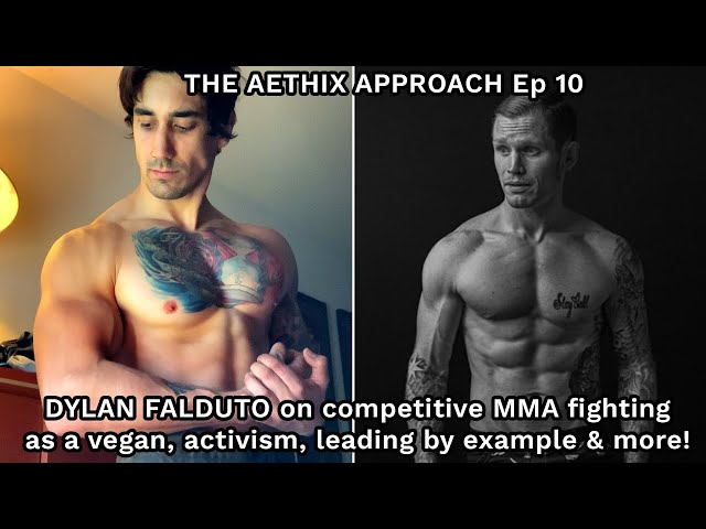 THE AETHIX APPROACH - Ep 10 - DYLAN FALDUTO on MMA/BJJ as a Vegan, Activism, Mental Health & More!