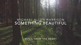 Something Beautiful - Michael Allen Harrison