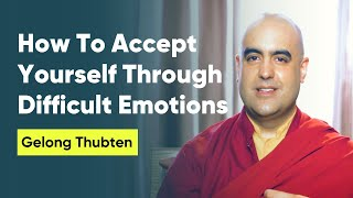 How To Accept Yourself Through The Painful Emotions