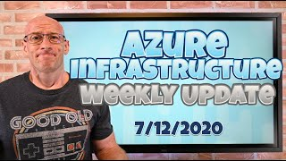 Azure Infrastructure Weekly Update - 7/12/2020