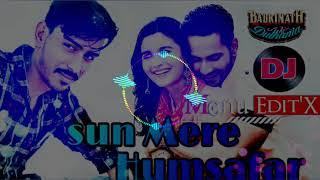 Sun Mere Humsafar || Remix || Dj Monu Saini