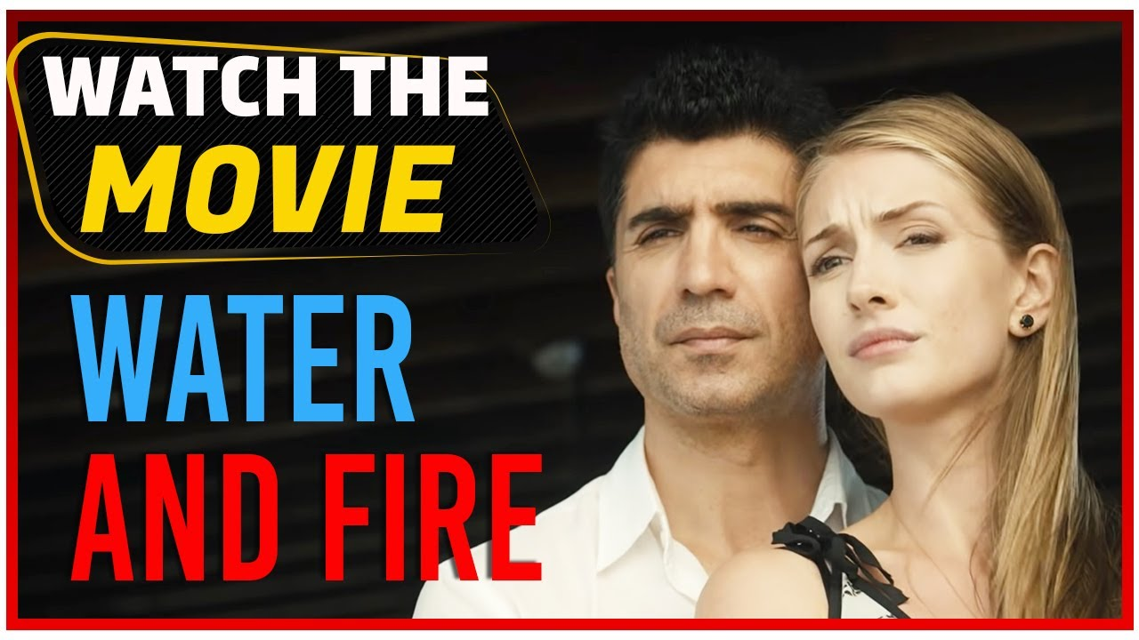 Download Water and Fire - Turkish Movie Romantic 💖 (English Subtitle)