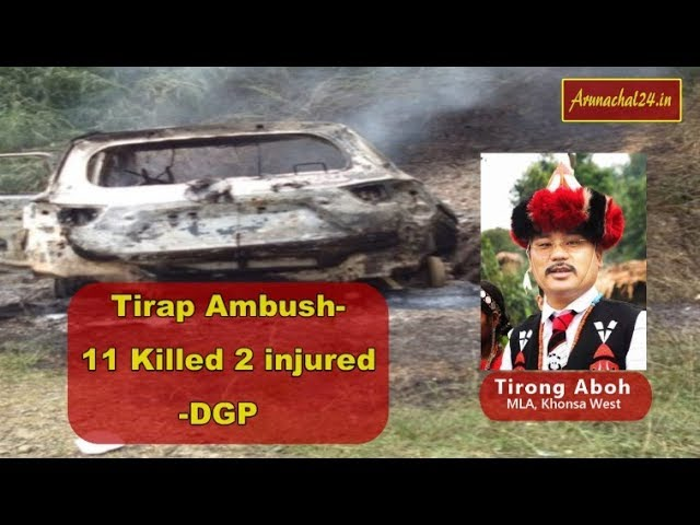 Arunachal-  11killed including Tirong Aboh, 2 injured in Tirap ambush  DGP