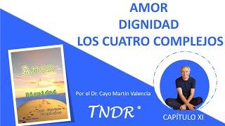 Capítulo 11: Amor, Dignidad y los Cuatro Complejos.