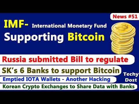 IMF Supporting Bitcoin, Russia submitted Bill to regulate, SK Banks to support Bitcoin