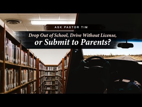 Drop Out of School, Drive Without License, or Submit to Parents? -  Ask Pastor Tim