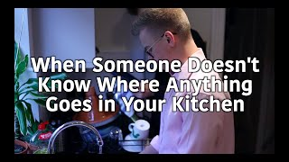 When Someone Doesn't Know Where Anything Goes in Your Kitchen