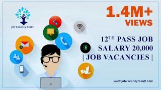 12th pass job 20,000 salary| job vacancies |