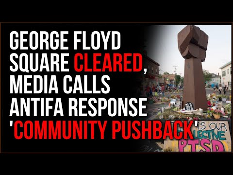 George Floyd Square Shut Down By Police, Media Characterizes Antifa Response As 'Community Push